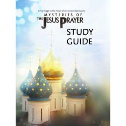 4. STUDY GUIDE - Mysteries of the Jesus Prayer - with additional scenes &amp; interviews